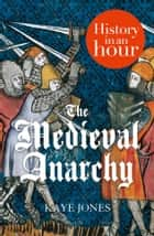 The Medieval Anarchy: History in an Hour 電子書 by Kaye Jones