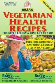 Bragg Vegetarian Health Recipes For Super energy & Long Life to 120! ebook by Patricia Bragg and Paul Bragg