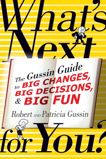 What's Next . . . For You? - The Gussin Guide to Big Changes, Big Decisions, and Big Fun ebook by Patricia Gussin,Robert Gussin