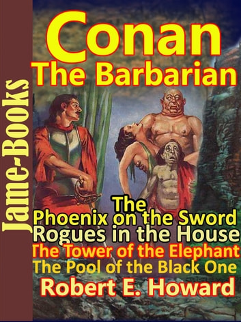 The Phoenix on the Sword: The Tower of the Elephant: The Pool of the Black One: Rogues in the House - ( Conan the Barbarain ) ebook by Robert E. Howard