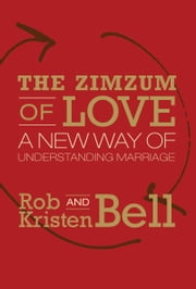 The Zimzum of Love - A New Way of Understanding Marriage ebook by Rob Bell,Kristen Bell