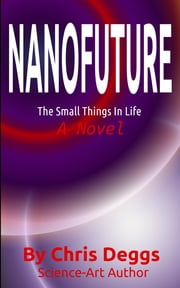 Nanofuture: The Small Things In Life ebook by Chris Deggs