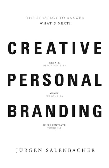 Creative Personal Branding - The Strategy to Answer: What's next eBook by Jurgen Salenbacher