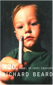 X20: A Novel of (Not) Smoking ebook by Richard Beard