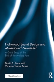 Hollywood Sound Design and Moviesound Newsletter: A Case Study of the End of the Analog Age ebook by David Stone