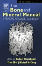 The Bone and Mineral Manual ebook by Michael Kleerekoper,Michael Kleerekoper,Ethel S. Siris,Michael McClung