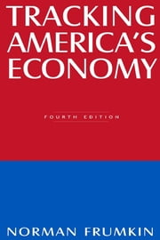 Tracking America's Economy ebook by Norman Frumkin