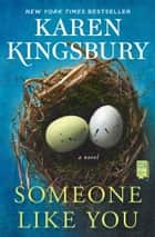 Someone Like You - A Novel ebook by Karen Kingsbury
