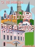 Our Hundred Days in Europe ebook by Oliver Wendell Holmes