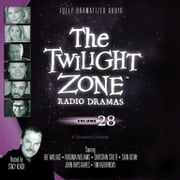 The Twilight Zone Radio Dramas, Vol. 28 audiobook by various authors, Stacy Keach, Carl Amari