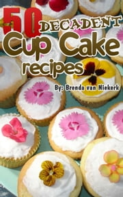 50 Decadent Cupcake Recipes ebook by Brenda Van Niekerk