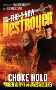 The New Destroyer: Choke Hold ebook by Warren Murphy,James Mullaney