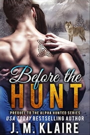 Before the Hunt - Prequel to the Alpha Hunted Series ebook by J. M. Klaire