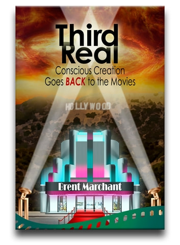 Third Real - Conscious Creation Goes Back to the Movies ebook by Brent Marchant