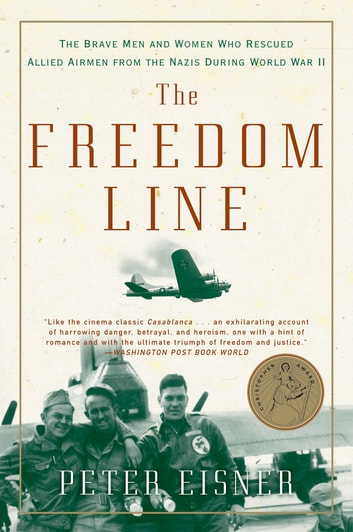 The Freedom Line - The Brave Men and Women Who Rescued Allied Airmen from the Nazis During World War II ebook by Peter Eisner