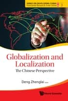 Globalization And Localization: The Chinese Perspective ebook by Zhenglai Deng