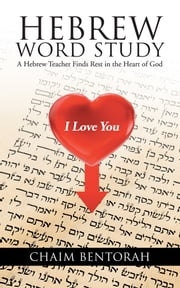 HEBREW WORD STUDY - A Hebrew Teacher Finds Rest in the Heart of God ebook by CHAIM BENTORAH