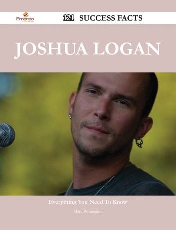 Joshua Logan 121 Success Facts - Everything you need to know about Joshua Logan ebook by Mark Pennington