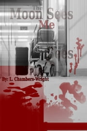 The Moon Sees Me ebook by L. Chambers-Wright
