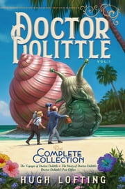 Doctor Dolittle The Complete Collection, Vol. 1 - The Voyages of Doctor Dolittle; The Story of Doctor Dolittle; Doctor Dolittle's Post Office ebook by Hugh Lofting, Hugh Lofting
