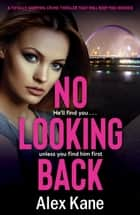 No Looking Back - An absolutely gripping thriller ebook by Alex Kane