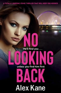 No Looking Back - An absolutely gripping thriller ekitaplar by Alex Kane
