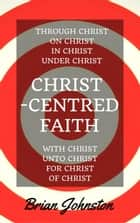 Christ-centred Faith ebook by Brian Johnston