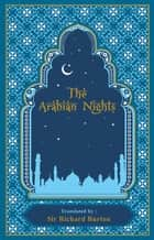 The Arabian Nights ebook by Richard Burton, Ph.D. Kenneth C. Mondschein