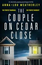 The Couple on Cedar Close - An absolutely gripping psychological thriller ebook by