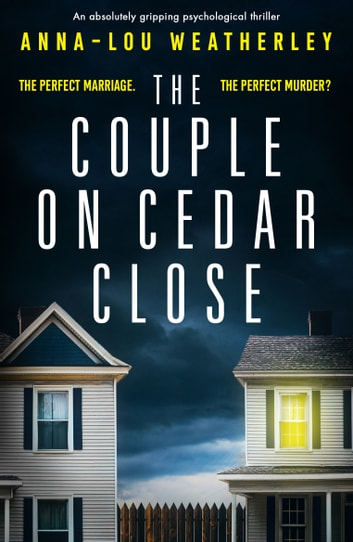 The Couple on Cedar Close - An absolutely gripping psychological thriller ebook by Anna-Lou Weatherley