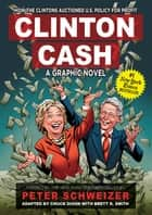 Clinton Cash: A Graphic Novel ebook by Peter Schweizer, Chuck Dixon, Brett R. Smith
