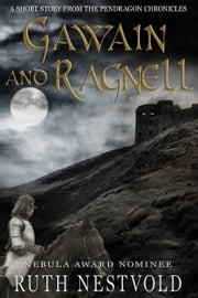 Gawain and Ragnell - A Pendragon Chronicles Short Story ebook by Ruth Nestvold