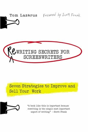 Rewriting Secrets for Screenwriters - Seven Strategies to Improve and Sell Your Work ebook by Tom Lazarus
