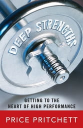 Deep Strengths: Getting to the Heart of High Performance ebook by Price Pritchett