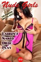 Lauren Crist's Naked Dildo play - 美女・エロティックアダルト写真集 ebook by Angel Delight