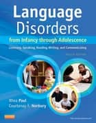 Language Disorders from Infancy Through Adolescence ebook by Rhea Paul,Courtenay Norbury