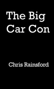 The Big Car Con ebook by Chris Rainsford