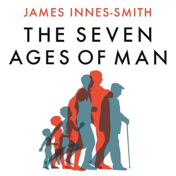 The Seven Ages of Man - How to Live a Meaningful Life audiobook by James Innes-Smith