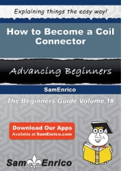 How to Become a Coil Connector - How to Become a Coil Connector ebook by Stefan Jarrell