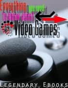 Everything You Need to Know About Video Games ebook by Vincent Maisonneuve