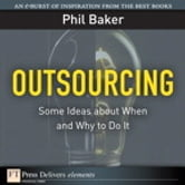 Outsourcing - Some Ideas about When and Why to Do It ebook by Phil Baker