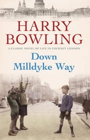 Down Milldyke Way - A touching saga of heartbreak, grit and emotion ebook by Harry Bowling