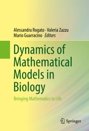 Dynamics of Mathematical Models in Biology - Bringing Mathematics to Life ebook by Alessandra Rogato,Valeria Zazzu,Mario R. Guarracino