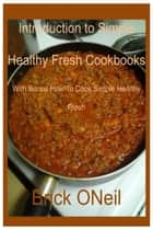 Introduction to Simple Healthy Fresh Cookbook Series ebook by Brick ONeil