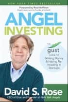 Angel Investing - The Gust Guide to Making Money and Having Fun Investing in Startups ebook by David S. Rose, Reid Hoffman