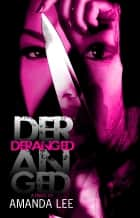 Deranged (5 Star Publications Presents) eBook by Amanda Lee