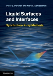 Liquid Surfaces and Interfaces - Synchrotron X-ray Methods ebook by Professor Peter S. Pershan,Mark Schlossman