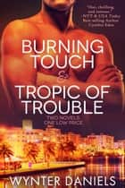 Burning Touch and Tropic of Trouble ebook by Wynter Daniels