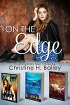 On the Edge ebook by Christine H. Bailey