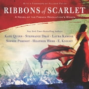 Ribbons of Scarlet - A Novel of the French Revolution's Women audiobook by Kate Quinn, Stephanie Dray, Laura Kamoie,...
